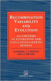 Recombination Variability and Evolution: Algorithms of estimation and population-genetic models - A.B. Korol, S.I. Preigel
