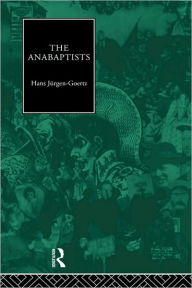 The Anabaptists - Hans-Jurgen Goertz