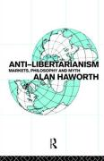 Anti-Libertarianism: Markets, Philosophy and Myth