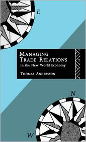 Managing Trade Relations in the New World Economy - Thomas Andersson