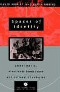 Spaces of Identity: Global Media, Electronic Landscapes and Cultural Boundaries - Robins, Kevin Morley, David