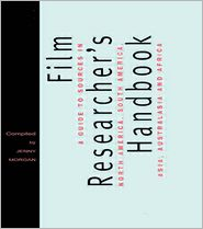 Film Researcher's Handbook: A Guide to Sources in Africa, Australasia, North and South America