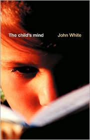 The Child's Mind - John White