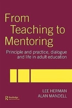 From Teaching to Mentoring: Principles and Practice, Dialogue and Life in Adult Education - Herman, Lee Mandell, Alan