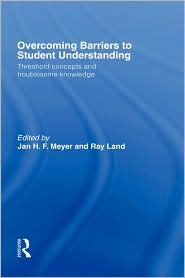 Overcoming Barriers to Student Understanding: Threshold Concepts and Troublesome Knowledge - Jan Meyer, Ray Land