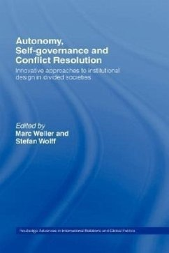 Autonomy, Self-Governance, and Conflict Resolution: Innovative Approaches to Institutional Design in Divided Societies - Weller, Marc / Wolff, Stefan (eds.)