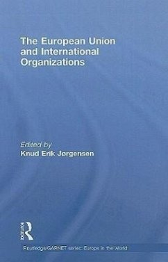European Union and International Organizations - Jrgensen, Knud Erik (ed.)