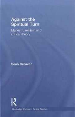 Against the Spiritual Turn: Marxism, Realism and Critical Theory - Creaven, Sean