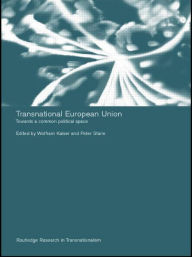 Transnational European Union: Towards a Common Political Space - Wolfram Kaiser