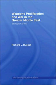 Weapons Proliferation and War in the Greater Middle East: Strategic Contest - Richard L. Russell