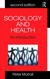 Sociology and Health: An Introduction - Morrall, Peter
