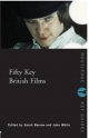 Fifty Key British Films - John White; Sarah Barrow