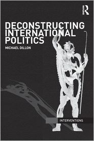 Deconstructing International Politics - Michael Dillon