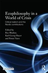 Ecophilosophy in a World of Crisis: Critical Realism and the Nordic Contributions - Bhaskar, Roy / Naess, Petter / H. Yer, Karl Gerog