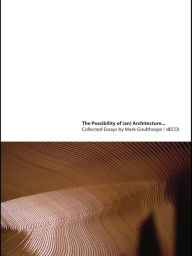 The Possibility of (an) Architecture: Collected Essays by Mark Goulthorpe, DECOi Architects - Mark Goulthorpe