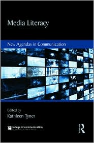 Media Literacy: New Agendas in Communication - Kathleen Tyner (Editor)