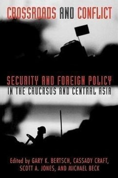 Crossroads and Conflict: Security and Foreign Policy in the Caucasus and Central Asia - Beck, Michael D. / Jones, Scott A. (eds.)