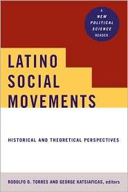 Latino Social Movements: Historical and Theoretical Perspectives - Rodolfo D. Torres (Editor), George Katsiaficas (Editor)