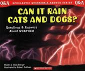 Can It Rain Cats and Dogs?: Questions and Answers about Weather - Berger, Melvin / Berger, Gilda / Sullivan, Robert