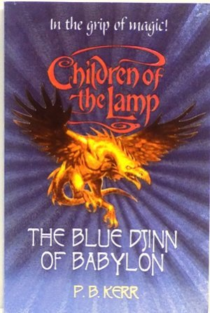 In the grip of magic!  Children of the Lamp 2 - The blue Djinn of Babylon - P. B. Kerr