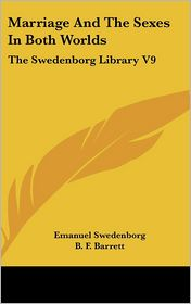 Marriage and the Sexes in Both Worlds: The Swedenborg Library V9 - Emanuel Swedenborg, B.F. Barrett (Editor)