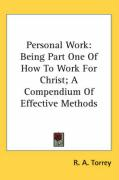 Personal Work: Being Part One of How to Work for Christ; A Compendium of Effective Methods