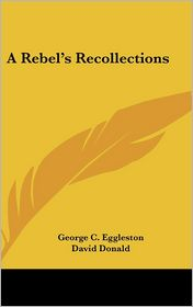 A Rebel's Recollections - George C. Eggleston, David Donald (Introduction)