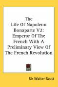 The Life of Napoleon Bonaparte V2: Emperor of the French with a Preliminary View of the French Revolution