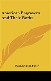 American Engravers and Their Works - Baker, William Spon 1824-1897 [From Ol