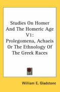 Studies on Homer and the Homeric Age V1: Prolegomena, Achaeis or the Ethnology of the Greek Races