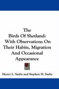 The Birds of Shetland: With Observations on Their Habits, Migration and Occasional Appearance