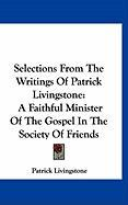 Selections from the Writings of Patrick Livingstone: A Faithful Minister of the Gospel in the Society of Friends