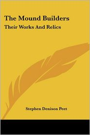Mound Builders: Their Works and Relics - Stephen Denison Peet