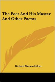Poet and His Master and Other Poems - Richard Watson Gilder