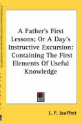 A Father's First Lessons; Or a Day's Instructive Excursion: Containing the First Elements of Useful Knowledge
