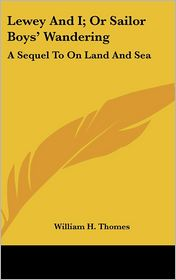 Lewey and I; Or Sailor Boys' Wandering: A Sequel to on Land and Sea - William H. Thomes