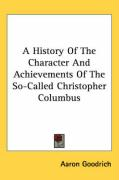A History of the Character and Achievements of the So-Called Christopher Columbus
