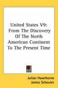 United States V9: From the Discovery of the North American Continent to the Present Time