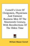 Cornell's Lives of Clergymen, Physicians and Eminent Business Men of the Nineteenth Century, with Recollections of the Olden Time
