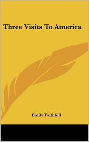 Three Visits to America - Emily Faithfull