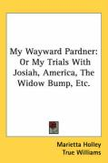 My Wayward Pardner: Or My Trials with Josiah, America, the Widow Bump, Etc.