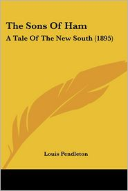 Sons of Ham: A Tale of the New South (1895) - Louis Pendleton