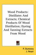 Wood Products: Distillates and Extracts; Chemical Products of Wood Distillation; Dyeing and Tanning Extracts from Wood