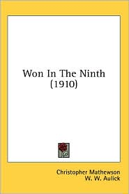 Won in The - Christopher Mathewson, W. W. Aulick (Editor), Felix Mahony (Illustrator)