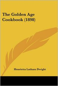 Golden Age Cookbook - Henrietta Latham Dwight