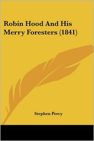 Robin Hood and His Merry Foresters - Stephen Percy