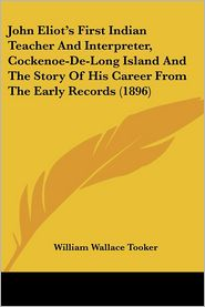 John Eliot's First Indian Teacher and Interpreter, Cockenoe-de-Long Island and the Story of His Career from the Early Records - William Wallace Tooker