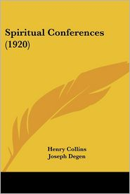 Spiritual Conferences (1920) - Henry Collins, Joseph Degen (Editor), John Keily (Introduction)