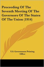 Proceeding of the Seventh Meeting of the Governors of the States of the Union - Govern U. S. Government Printing Office