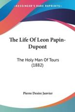 The Life of Leon Papin-DuPont - Pierre Janvier